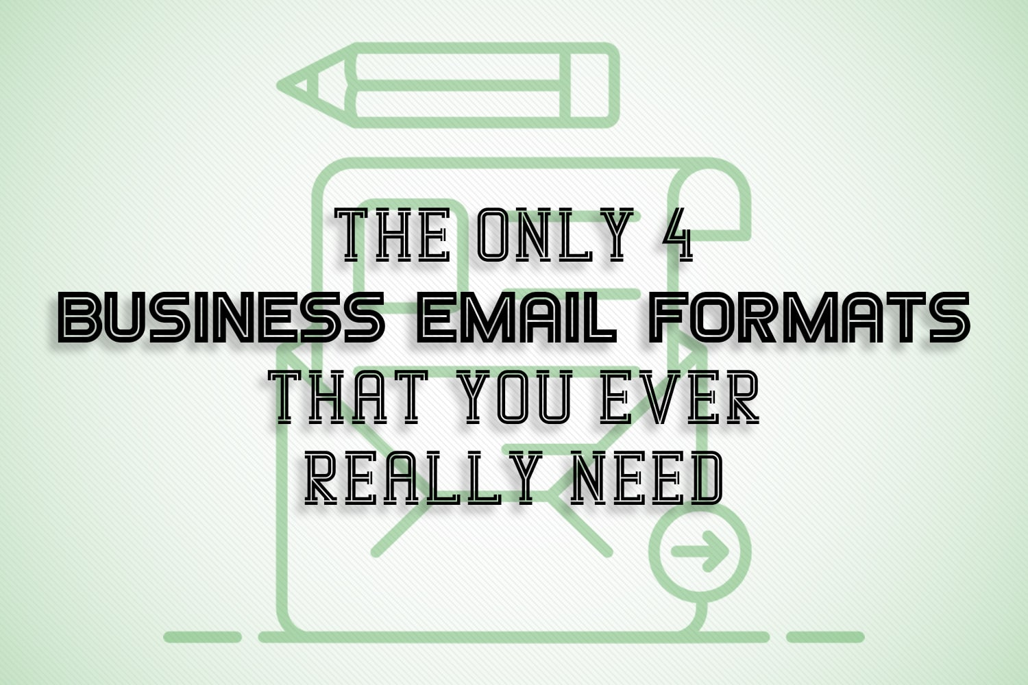 "A title card which says, ""The Only 4 Business Email Formats That You Ever Really Need."""