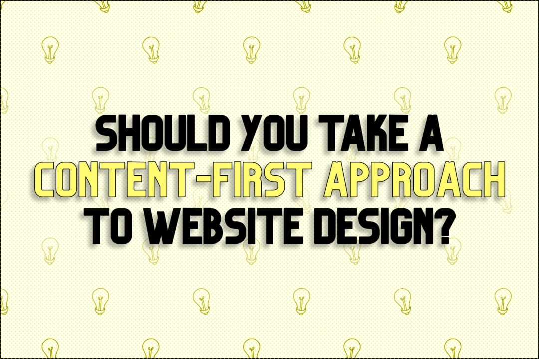 Should You Take a Content-First Approach to Web Design?
