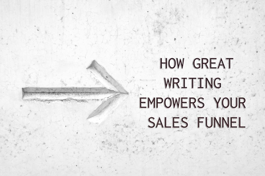 "An arrow points to the text, ""How Great Writing Empowers Your Sales Funnel"""