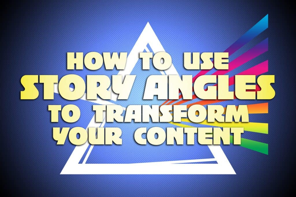"""Graphic with the text, """"How to Use Story Angles to Transform Your Content"""""""