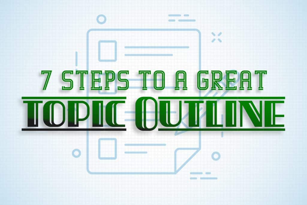 """A blog title card which reads, """"7 Steps to a Great Topic Outline"""