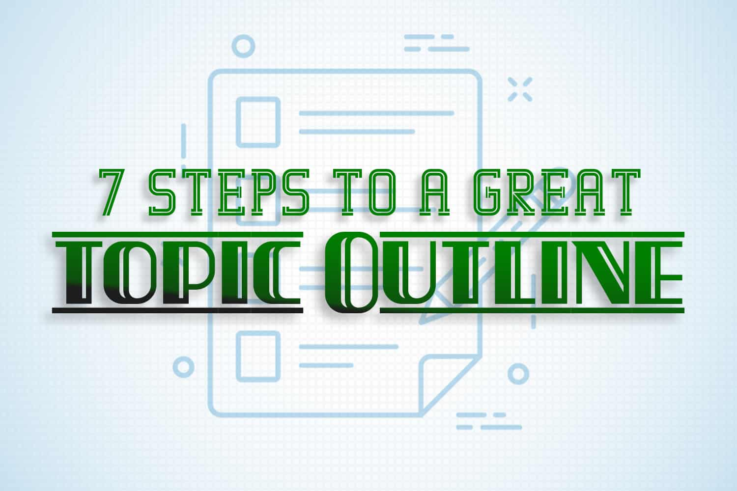 "A blog title card which reads, ""7 Steps to a Great Topic Outline"